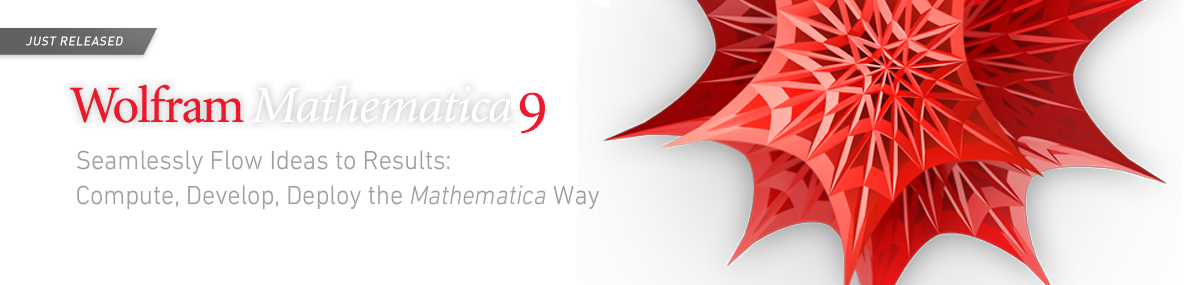 Wolfram Mathematica 9—Seamlessly Flow Ideas to Results: Compute, Develop, Deploy the Mathematica Way